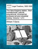The New England States: Their Constitutional, Judicial, Educational, Commercial, Professional And Industrial History. Volum