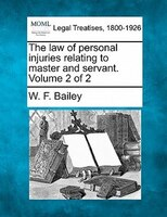The Law Of Personal Injuries Relating To Master And Servant. Volume 2 Of 2