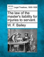 The Law Of The Master's Liability For Injuries To Servant.