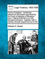 Forms Of Prayers: Containing Citations Of All Prayers Approved By The Court Of Appeals Of Maryland From 1 Harris & Mc
