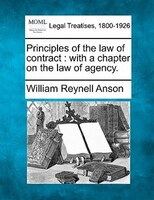 Principles Of The Law Of Contract: With A Chapter On The Law Of Agency.