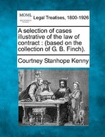 A Selection Of Cases Illustrative Of The Law Of Contract: (based On The Collection Of G. B. Finch).