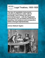 The Law Of Negotiable Instruments: Including Promissory Notes, Bills Of Exchange, Bank Checks And Other Commercial Paper : With Th