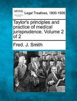 Taylor's Principles And Practice Of Medical Jurisprudence. Volume 2 Of 2