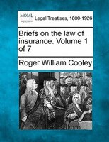 Briefs On The Law Of Insurance. Volume 1 Of 7