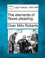 The Elements Of Texas Pleading.