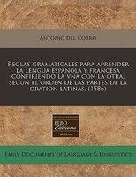 Reglas Gramaticales Para Aprender La Lengua Espanola Y Francesa Confiriendo La Vna Con La Otra, Segun El Orden De Las Partes De La