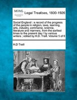 Social England: A Record Of The Progress Of The People In Religion, Laws, Learning, Arts, Industry, Commerce, Scien
