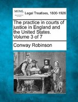 The Practice In Courts Of Justice In England And The United States. Volume 3 Of 7