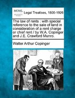 The Law Of Rents: With Special Reference To The Sale Of Land In Consideration Of A Rent Charge Or Chief Rent /  By W.