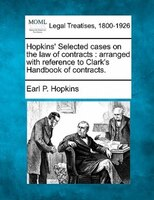 Hopkins' Selected Cases On The Law Of Contracts: Arranged With Reference To Clark's Handbook Of Contracts.