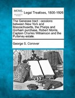 The Genesee Tract: Cessions Between New York And Massachusetts, The Phelps And Gorham Purchase, Robert Morris, Captain