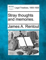 Stray Thoughts And Memories.