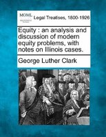 Equity: An Analysis And Discussion Of Modern Equity Problems, With Notes On Illinois Cases.