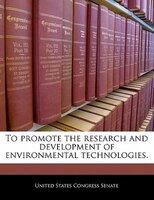 To Promote The Research And Development Of Environmental Technologies.