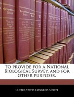 To Provide For A National Biological Survey, And For Other Purposes.