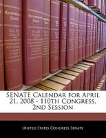Senate Calendar For April 21, 2008 - 110th Congress, 2nd Session