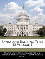 Banks And Banking Title 12 Volume 1