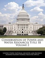 Conservation Of Power And Water Resources Title 18 Volume 2