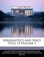 Aeronautics And Space Title 14 Volume 1