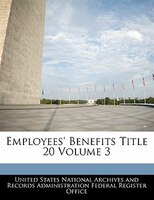 Employees' Benefits Title 20 Volume 3