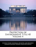 Protection Of Environment Title 40 Volume 4