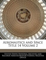 Aeronautics And Space Title 14 Volume 2
