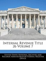 Internal Revenue Title 26 Volume 7