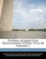 Federal Acquisition Regulations System Title 48 Volume 1