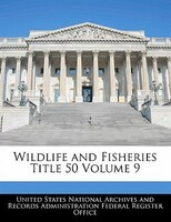 Wildlife And Fisheries Title 50 Volume 9