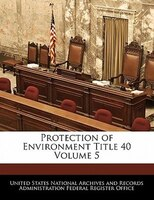 Protection Of Environment Title 40 Volume 5