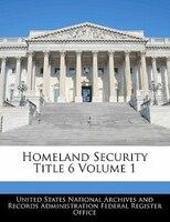 Homeland Security Title 6 Volume 1