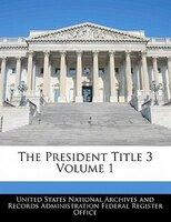 The President Title 3 Volume 1