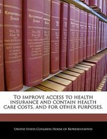 To Improve Access To Health Insurance And Contain Health Care Costs, And For Other Purposes.