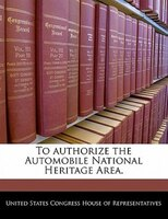 To Authorize The Automobile National Heritage Area.