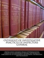 Oversight Of Investigative Practices Of Inspectors General