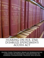Hearing On H.r. 2760, Disabled Sportsmen's Access Act