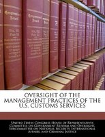 Oversight Of The Management Practices Of The U.s. Customs Services
