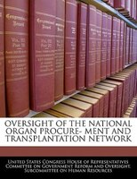 Oversight Of The National Organ Procure- Ment And Transplantation Network