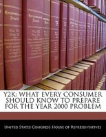 Y2k: What Every Consumer Should Know To Prepare For The Year 2000 Problem