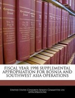 Fiscal Year 1998 Supplemental Appropriation For Bosnia And Southwest Asia Operations