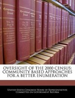 Oversight Of The 2000 Census: Community Based Approaches For A Better Enumeration