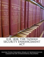 H.r. 1838, The Taiwan Security Enhancement Act
