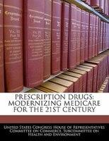 Prescription Drugs: Modernizing Medicare For The 21st Century
