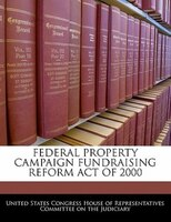 Federal Property Campaign Fundraising Reform Act Of 2000