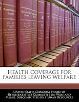Health Coverage For Families Leaving Welfare