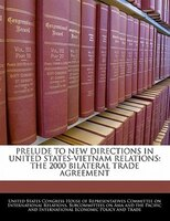 Prelude To New Directions In United States-vietnam Relations: The 2000 Bilateral Trade Agreement