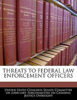 Threats To Federal Law Enforcement Officers