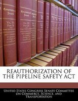 Reauthorization Of The Pipeline Safety Act