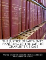 The Justice Department's Handling Of The Yah Lin ''charlie'' Trie Case